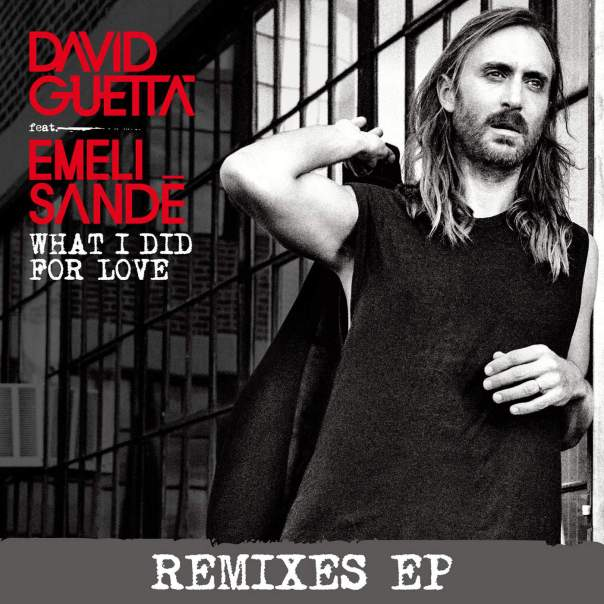 David Guetta - What I did for Love (feat. Emeli Sandé) [Remixes] - EP (2015)